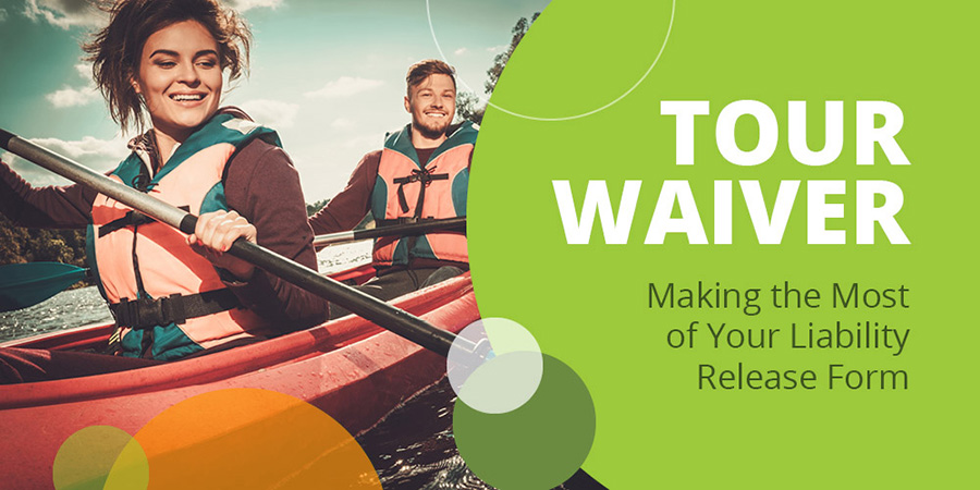 Tour Waiver | Making the Most of Your Liability Release Form